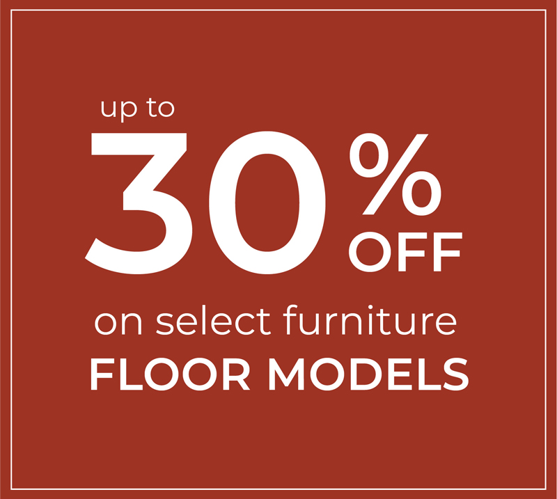Save up to 30% off on select furniture floor models